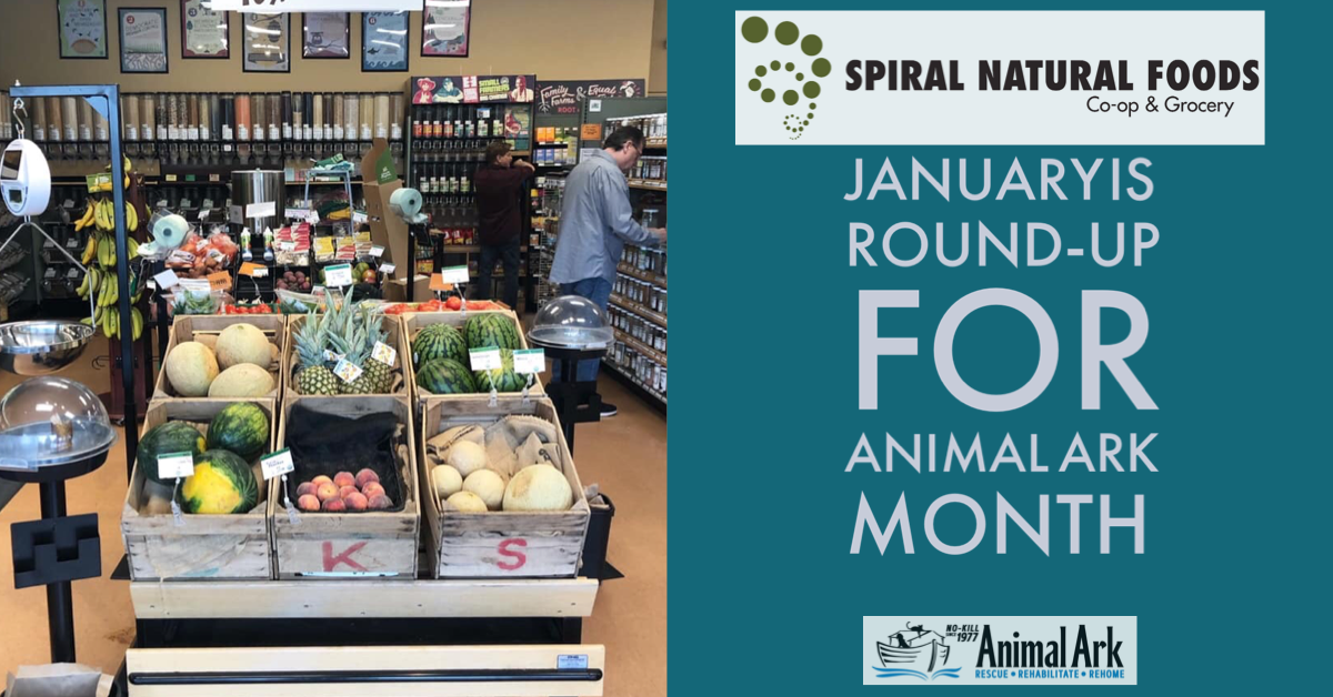 January 1-31:  Spiral Natural Foods Round Up for Animal Ark